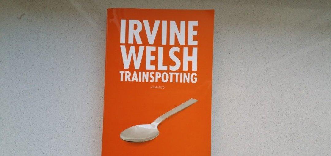 #Leggere Trainspotting di Irvine Welsh: il lato tossico della civiltà
