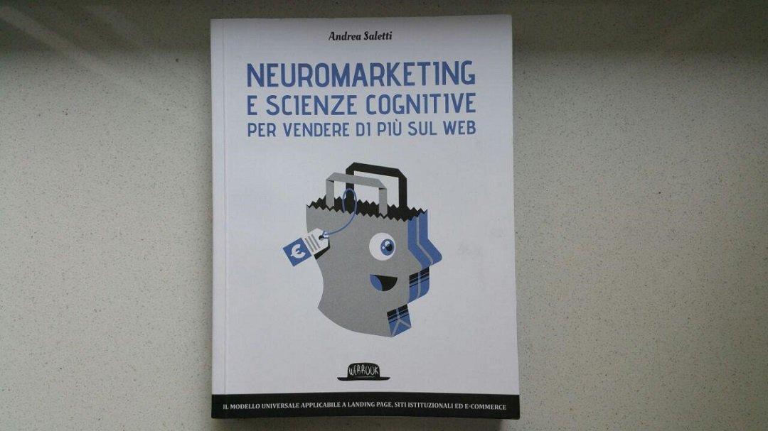 Neuromarketing e scienze cognitive di Andrea Saletti: per vendere o capire il web?