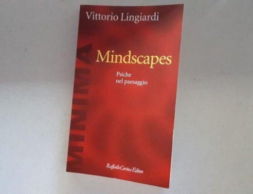 Mindscapes e la psiche nel paesaggio raccontata da Vittorio Lingiardi: leggere per osservare