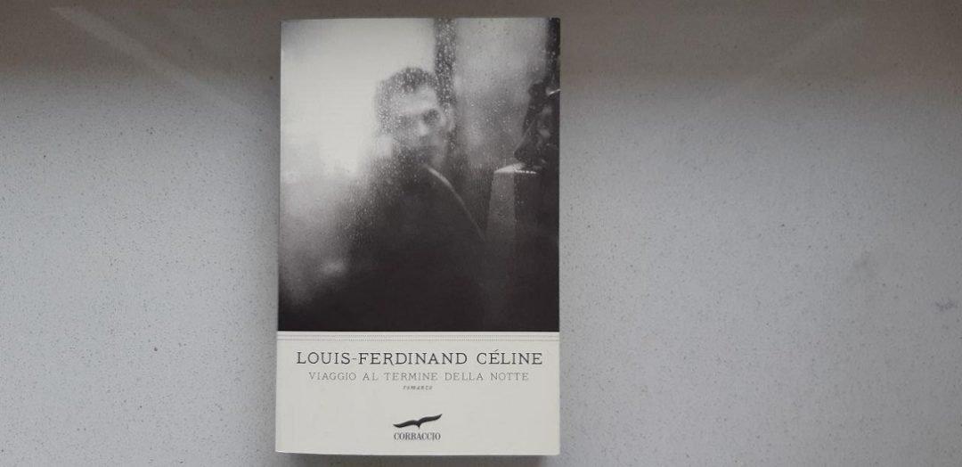 Viaggio al termine della notte di Louis - Ferdinand Céline: un romanzo scandaloso