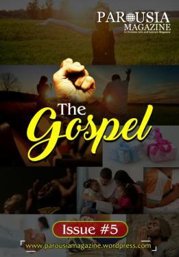 PAROUSIA Magazine The Gospel Issue #5