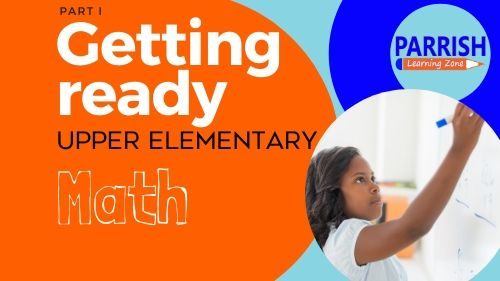 Getting Ready For Upper Elementary Math Part I 7/27/20 to 7/30/20
