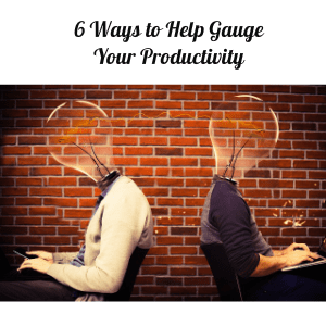 6 Ways to Help Gauge Your Productivity