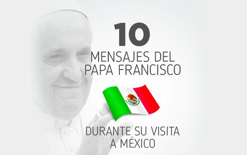 10 Mensajes del Papa Francisco durante su visita a México