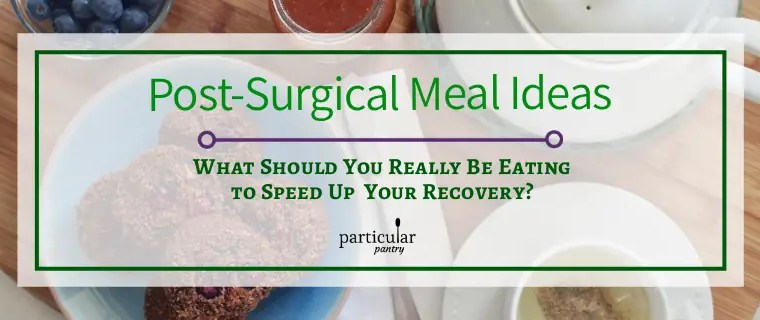 Post-Surgery Meal Ideas