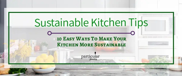 10 Easy Ways to Make Your Kitchen More Sustainable