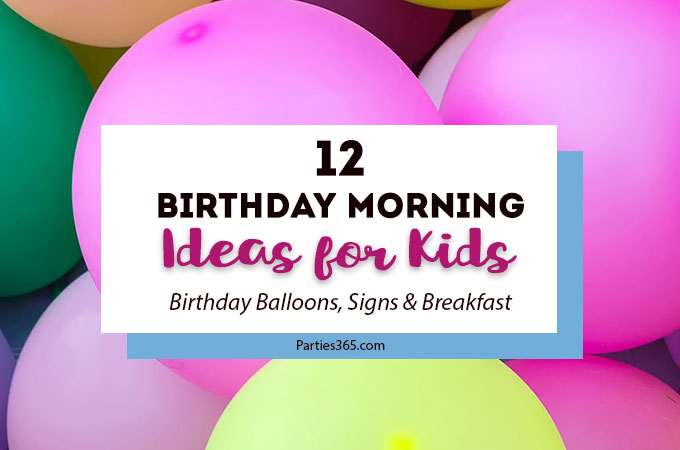 12 Birthday Morning Ideas for Kids