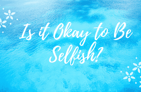 is it okay to be selfish