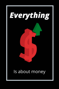 everything is about money