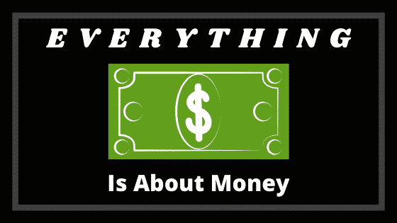 """""""everything is about money"""""""