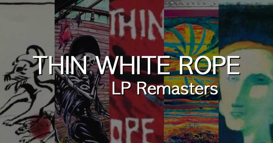 Thin White Rope LP Remasters