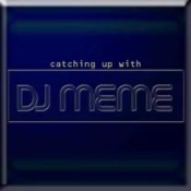 Catching Up with DJ Meme [Re-visit]