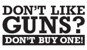 dont_like_guns_dont_buy_one__73487.1405413876.1280.1280