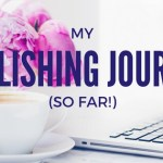 My Publishing Journey (so far!)