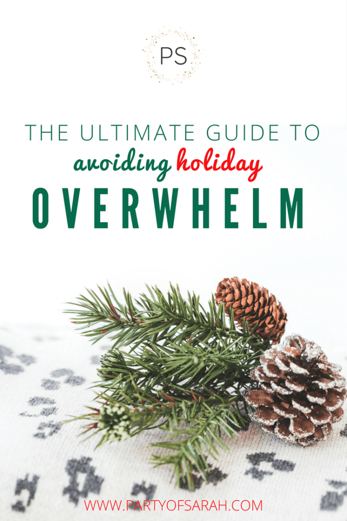 The Ultimate Guide to Avoiding Holiday Overwhelm via partyofsarah.com