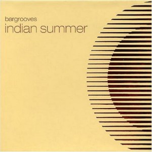Bargrooves Indian Summer Various Artists Seamless Recordings
