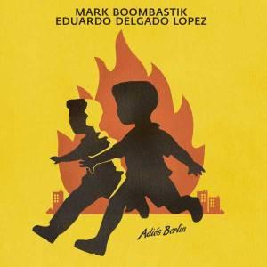 "Mark Boombastik & Eduardo Delgado-Lopez Adiós Berlin Shitkatapult STRIKE127CD / STRIKE127LP CD Album lim. Edition Vinyl inkl. 7"" + CD Digital 27.05.2011 ROW / US 07.06.2011"