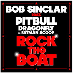 "Bob Sinclar feat. Pitbull, Dragonfly & Fatman Scoop ""Rock the Boat"""