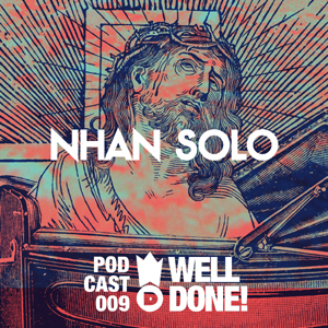 WellDone Music - Podcast 009 Nhan Solo