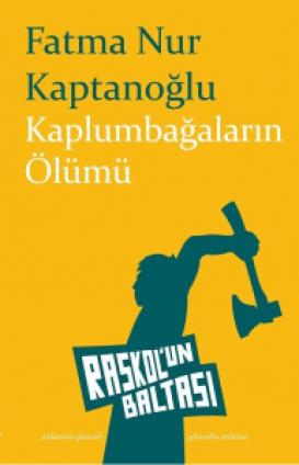 """Fatma Nur Kaptanoğlu, """"Kaplumbağaların Ölümü"""", Raskol'un Baltası, Ağustos 2017"""