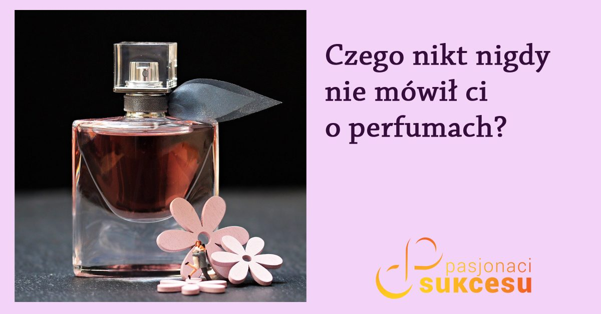 Czego nikt nigdy nie mówił ci o perfumach?