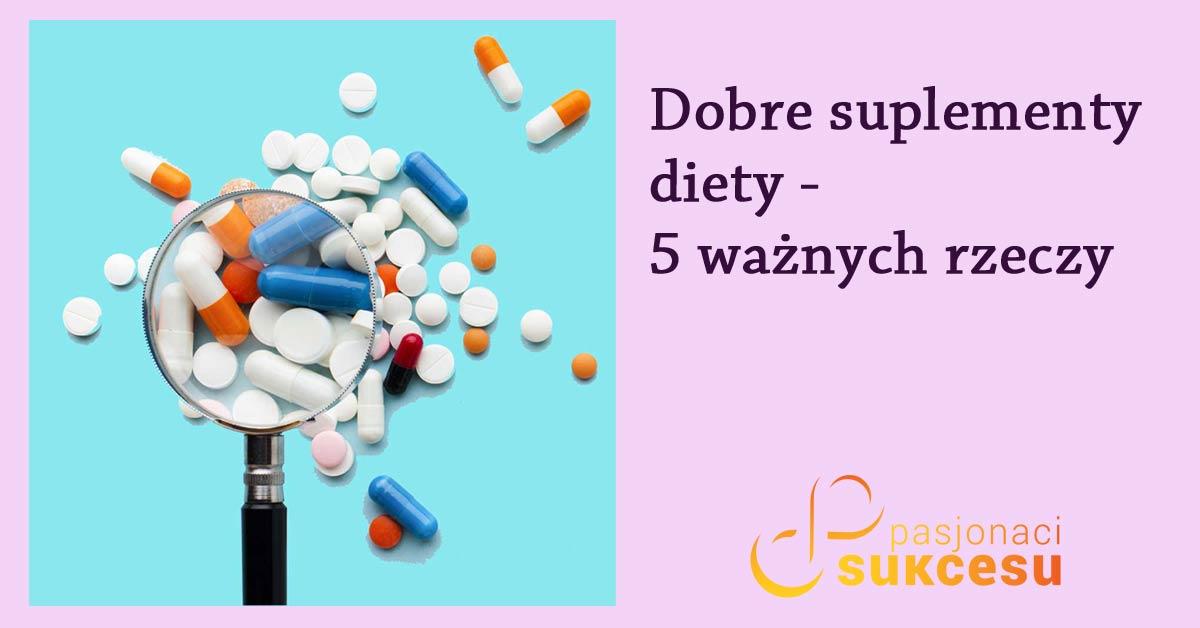 Dobre suplementy diety – 5 ważnych rzeczy