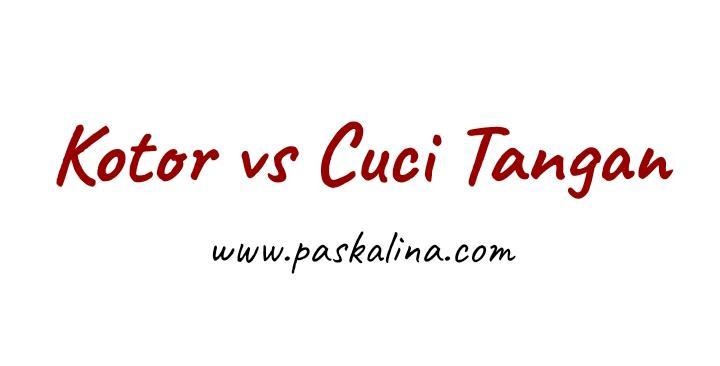 Kotor vs Cuci Tangan