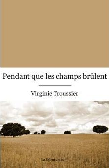 LIVRE Pendant que les champs brulent Virginie TROUSSIER pasquedescollants.com blog outdoor