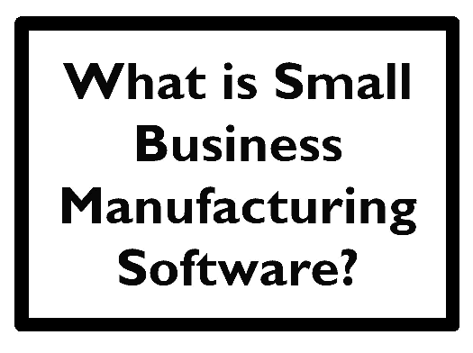 What is Small Business Manufacturing Software