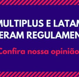 Multiplus e Latam Fidelidade alteram regulamento. Confira nossa opinião!