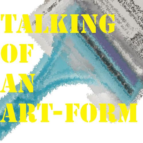 Talking of an art form