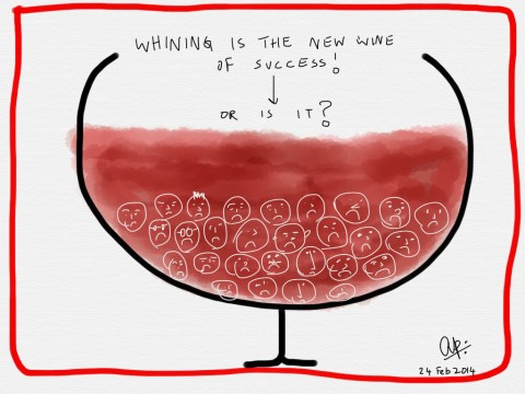 Whining is the new wine of success