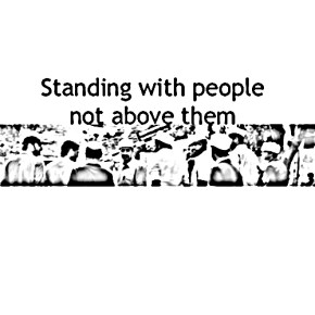 Standing with people, not above them