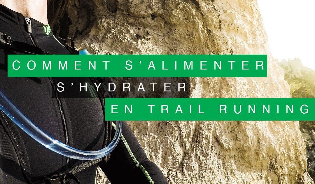COMMENT S'ALIMENTER ET S'HYDRATER EN TRAIL RUNNING ? (pendant la course)