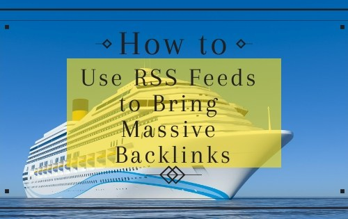 How to Use RSS Feeds to Bring Massive Backlinks