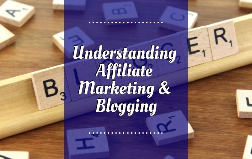 Understanding Affiliate Marketing & Blogging