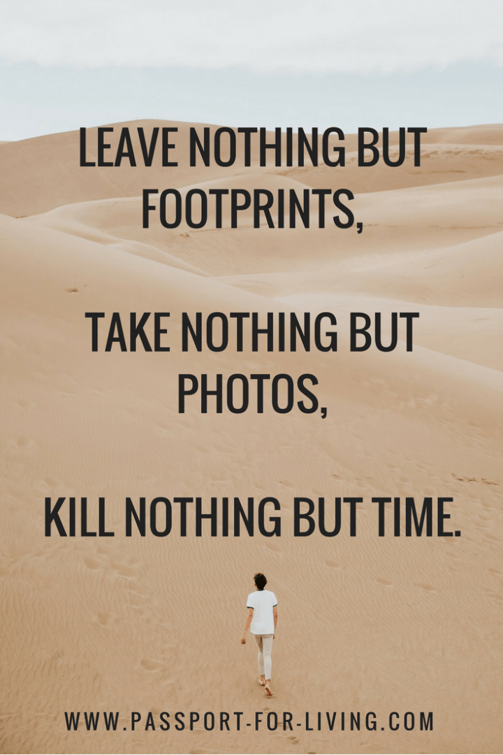 Leave nothing but footprints, take nothing but photos, kill nothing but time. 15 Inspiring Travel Quotes #travel #travelquotes #travelblog #quote #travelinspiration