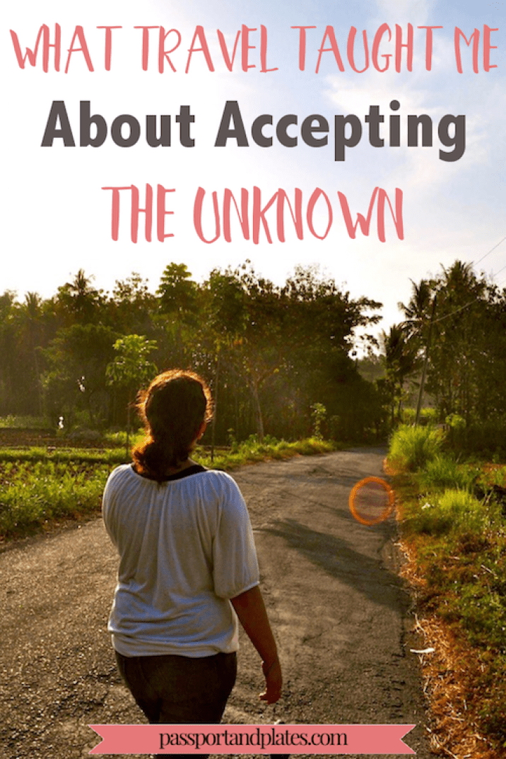 Click to read how travel taught me to accept the unknown, and how it can help you do the same! | http://passportandplates.com