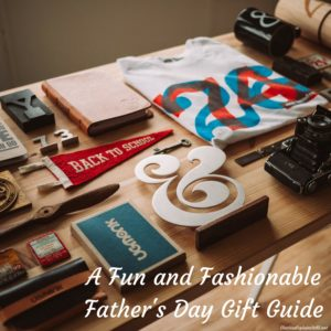 A Fun and Fashionable Father's Day Gift Guide