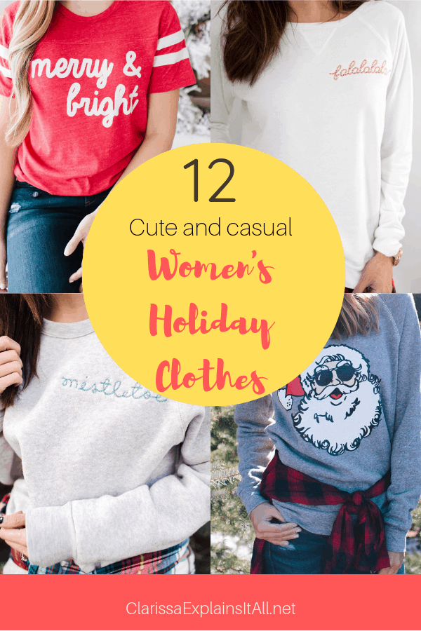 Women's holiday clothes have come a long way from the ugly sweater days. Now there are cute and casual options like tees, sweatshirts, matching pajamas, pants and more to choose from. Here are 12 cute and casual women's holiday clothes.
