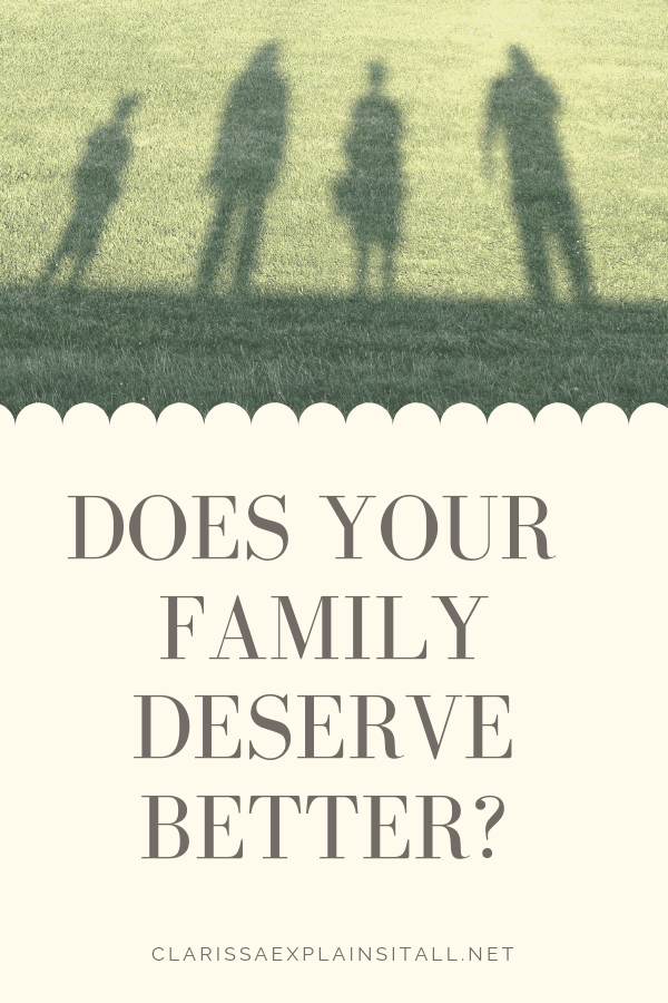 Do you reflect on the past year and how you can improve before a new year begins? Find out why my family deserves better from me.