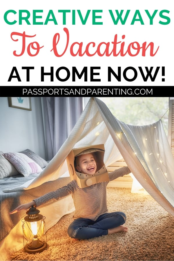 Creative Ways To Vacation At Home Right Now Passports And Parenting