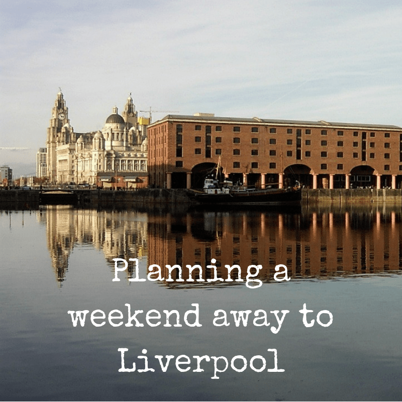 Planning a weekend away to Liverpool