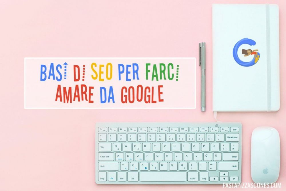 Basi di SEO per farci amare da Google
