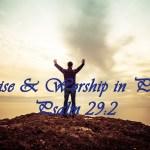 Praise & Worship in Psalms Psalm 29:2