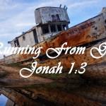 Running from God Jonah 1:3