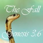 The Fall Genesis 3:6