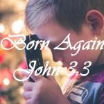 Born Again John 3:3