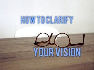 Clarify your vision