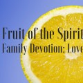 printable family devotion based on fruit of the spirit love